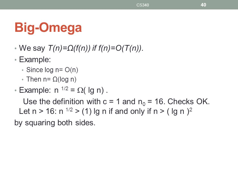 Big-Omega We say T(n)=Ω(f(n)) if f(n)=O(T(n)). Example: