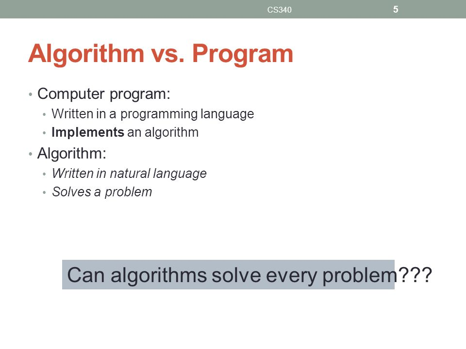 Algorithm vs. Program Can algorithms solve every problem