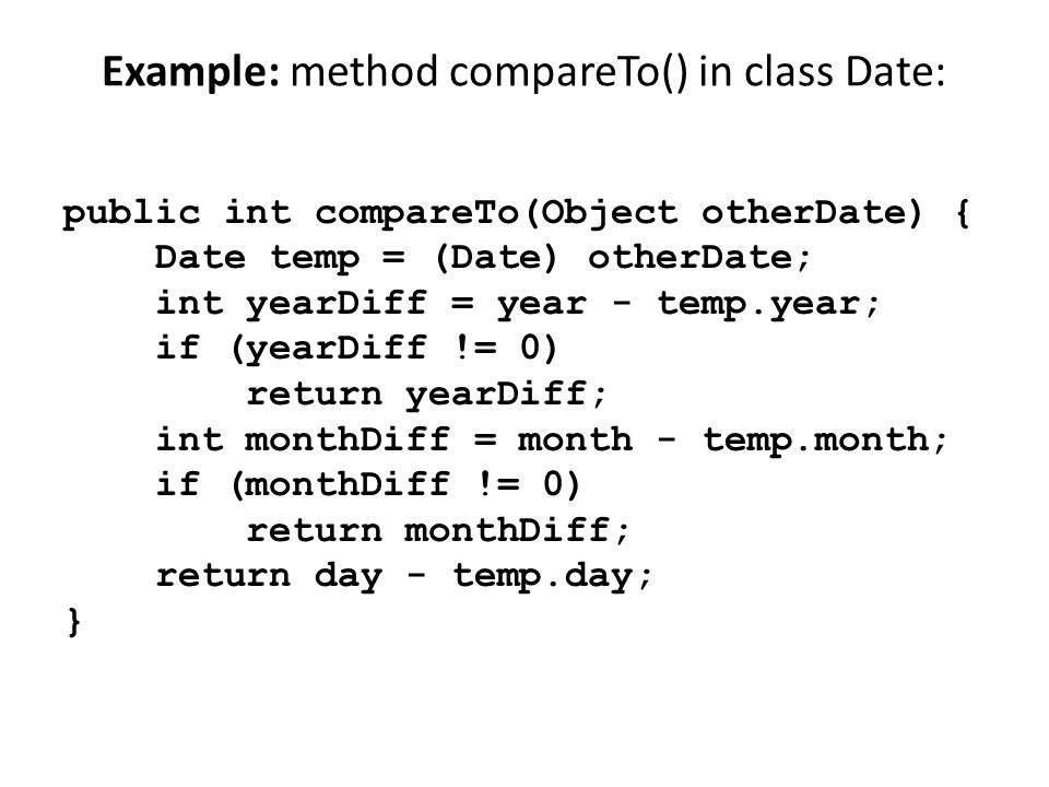 Example: method compareTo() in class Date: