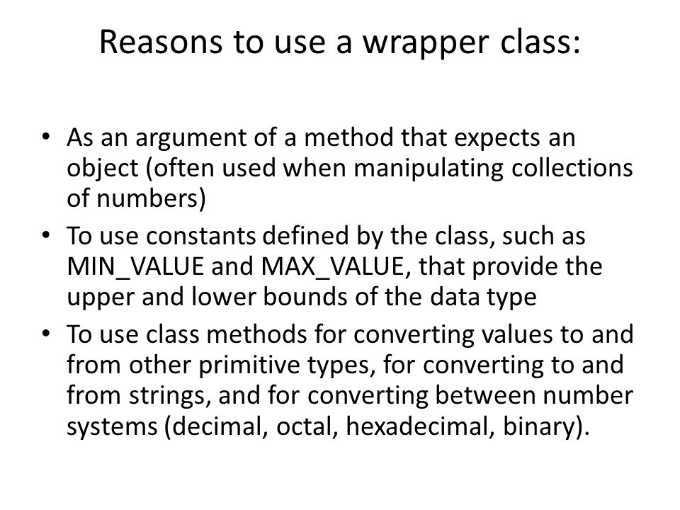 Reasons to use a wrapper class: