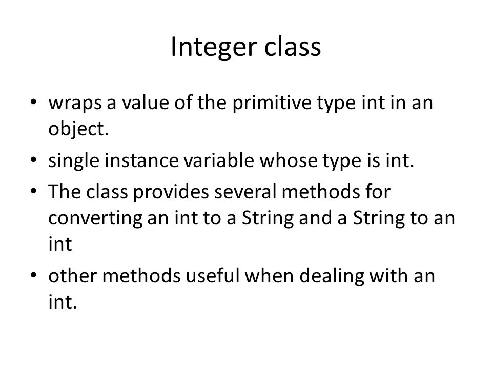 Integer class wraps a value of the primitive type int in an object.