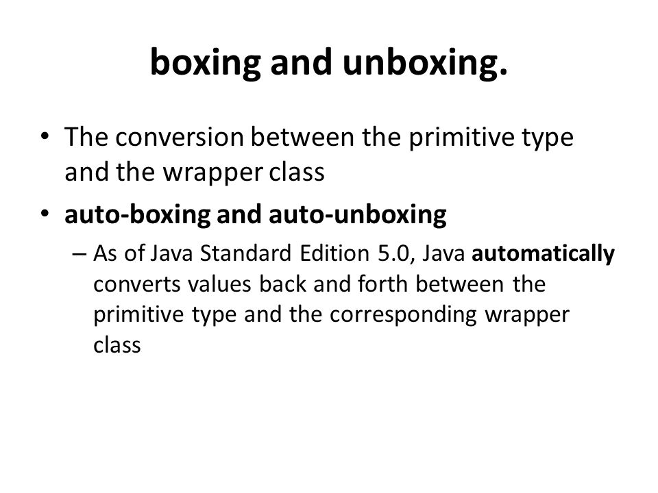 boxing and unboxing. The conversion between the primitive type and the wrapper class. auto-boxing and auto-unboxing.