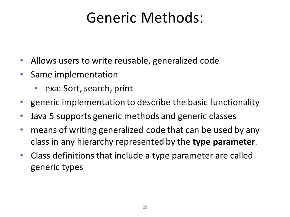 Generic Methods: Allows users to write reusable, generalized code