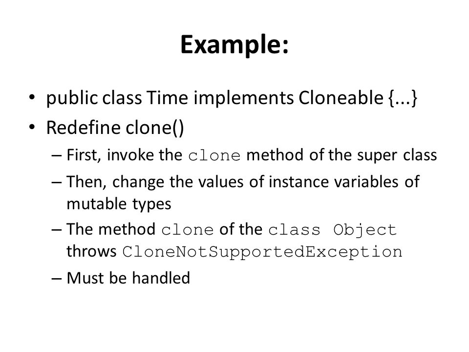 Example: public class Time implements Cloneable {...} Redefine clone()