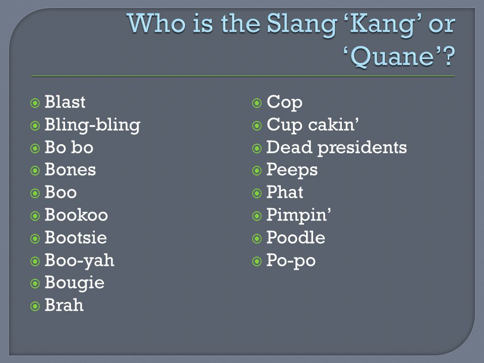 Who is the Slang 'Kang' or 'Quane'