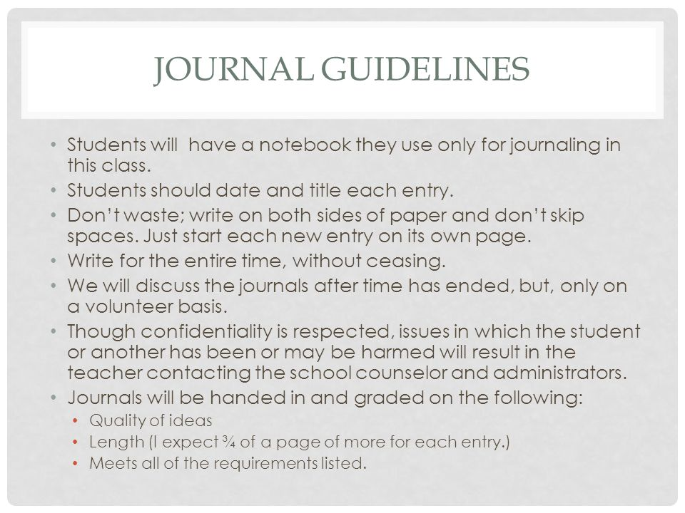 Journal Guidelines Students will have a notebook they use only for journaling in this class. Students should date and title each entry.