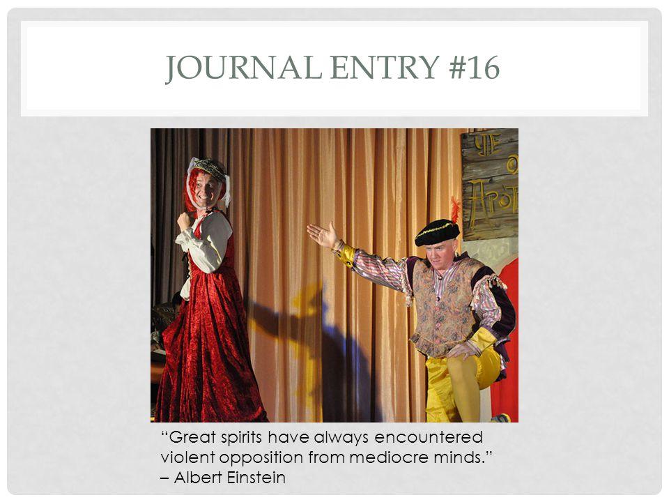 Journal entry #16 Great spirits have always encountered violent opposition from mediocre minds. – Albert Einstein.