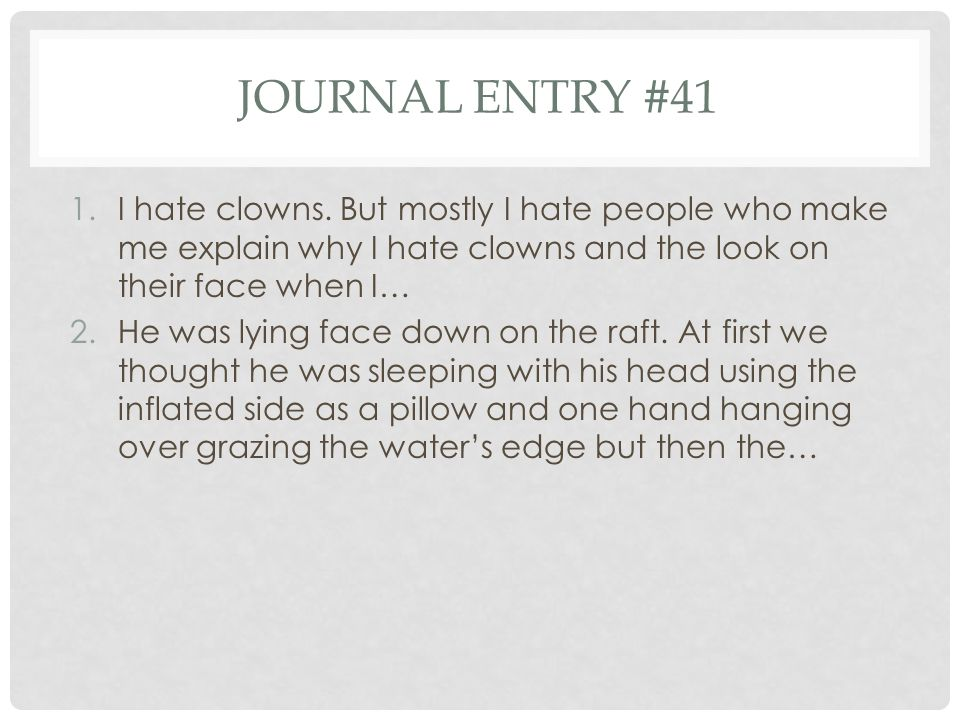 Journal entry #41 I hate clowns. But mostly I hate people who make me explain why I hate clowns and the look on their face when I…
