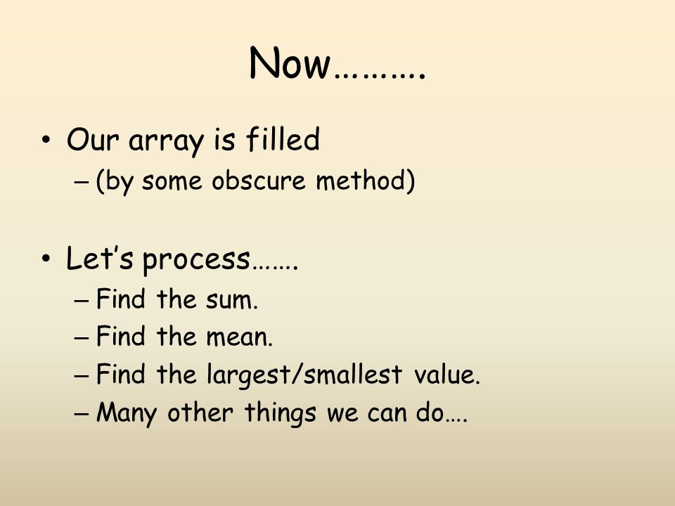 Now………. Our array is filled Let's process……. (by some obscure method)