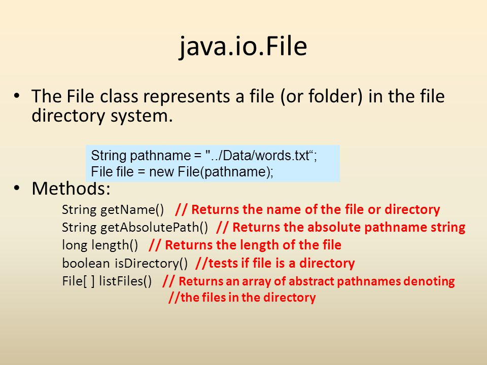 java.io.File The File class represents a file (or folder) in the file directory system. Methods: