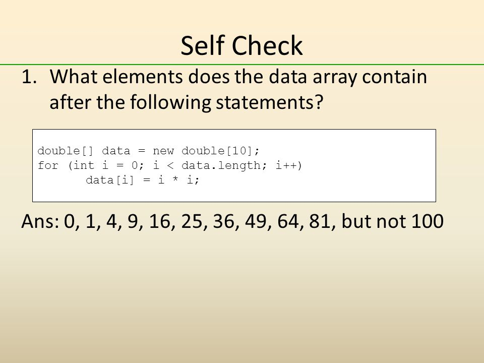 Self Check What elements does the data array contain after the following statements Ans: 0, 1, 4, 9, 16, 25, 36, 49, 64, 81, but not 100.