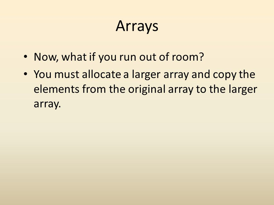 Arrays Now, what if you run out of room