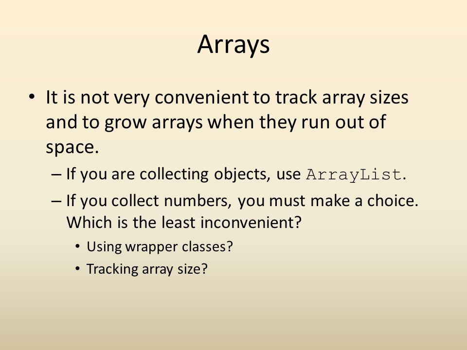Arrays It is not very convenient to track array sizes and to grow arrays when they run out of space.