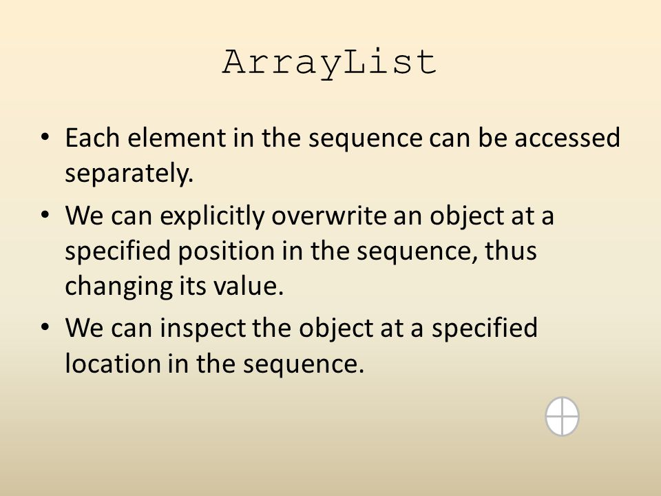 ArrayList Each element in the sequence can be accessed separately.