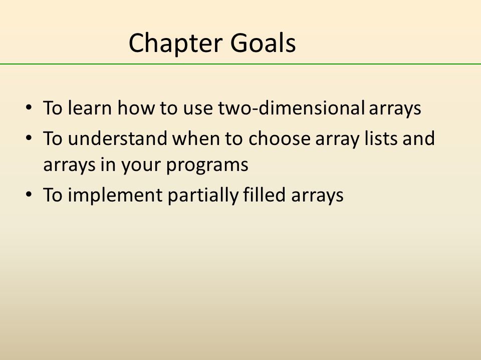 Chapter Goals To learn how to use two-dimensional arrays