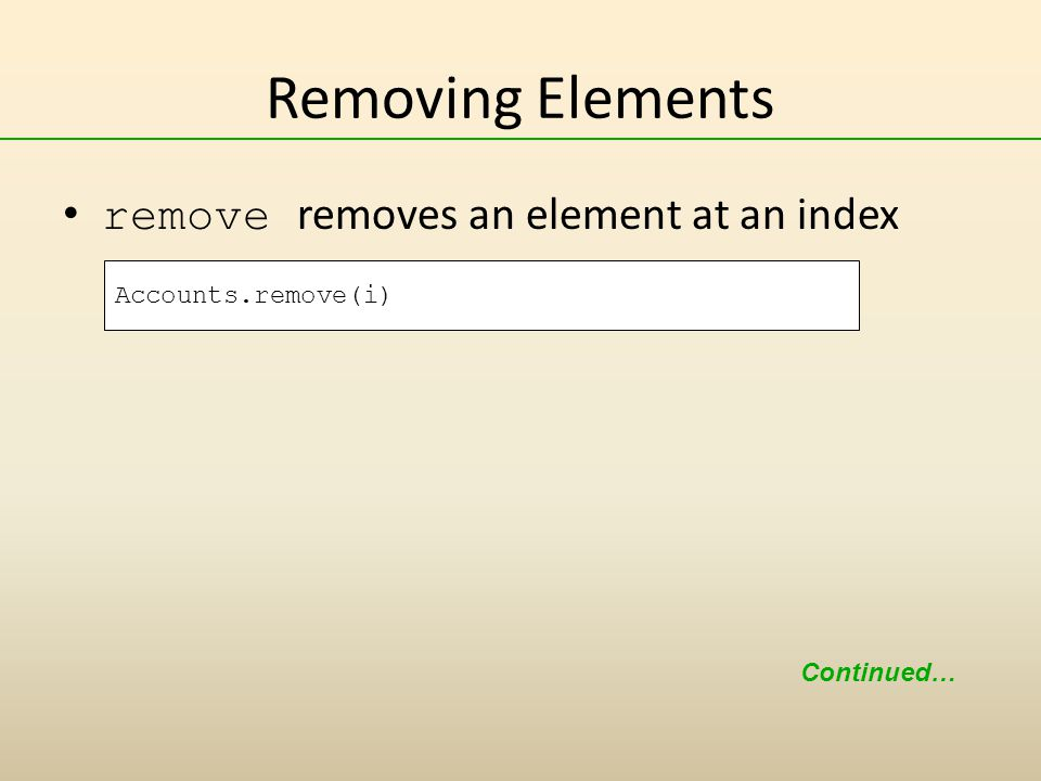 Removing Elements remove removes an element at an index