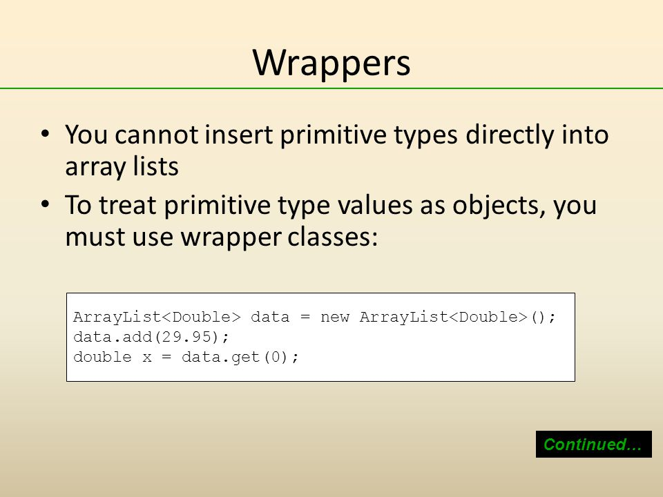 Wrappers You cannot insert primitive types directly into array lists