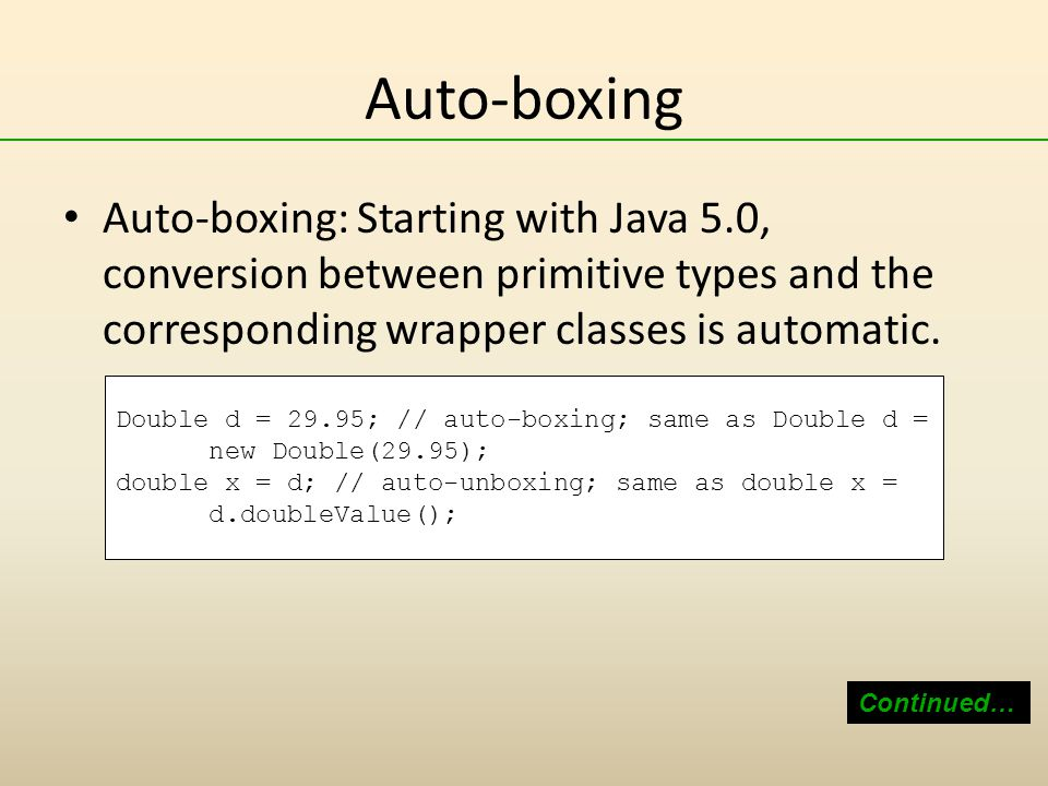 Auto-boxing Auto-boxing: Starting with Java 5.0, conversion between primitive types and the corresponding wrapper classes is automatic.