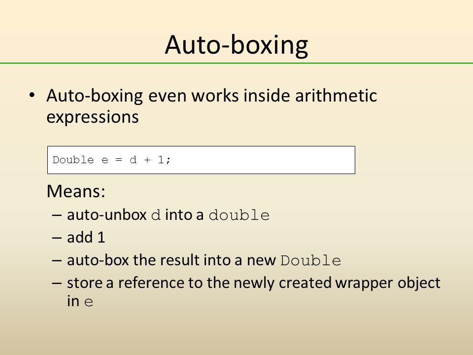 Auto-boxing Auto-boxing even works inside arithmetic expressions