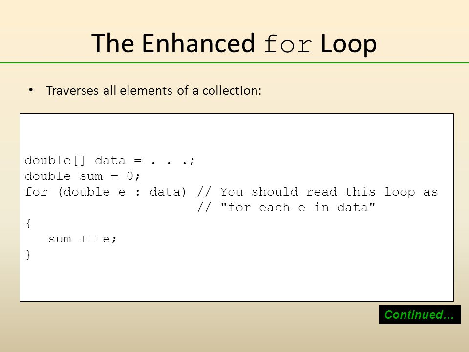 The Enhanced for Loop Traverses all elements of a collection: