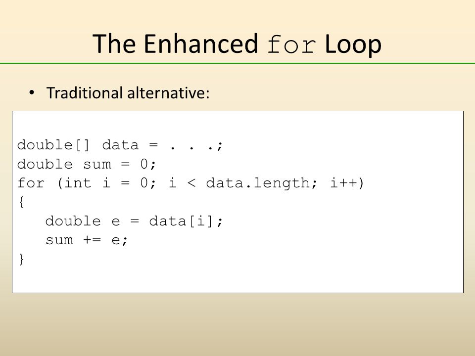 The Enhanced for Loop Traditional alternative: