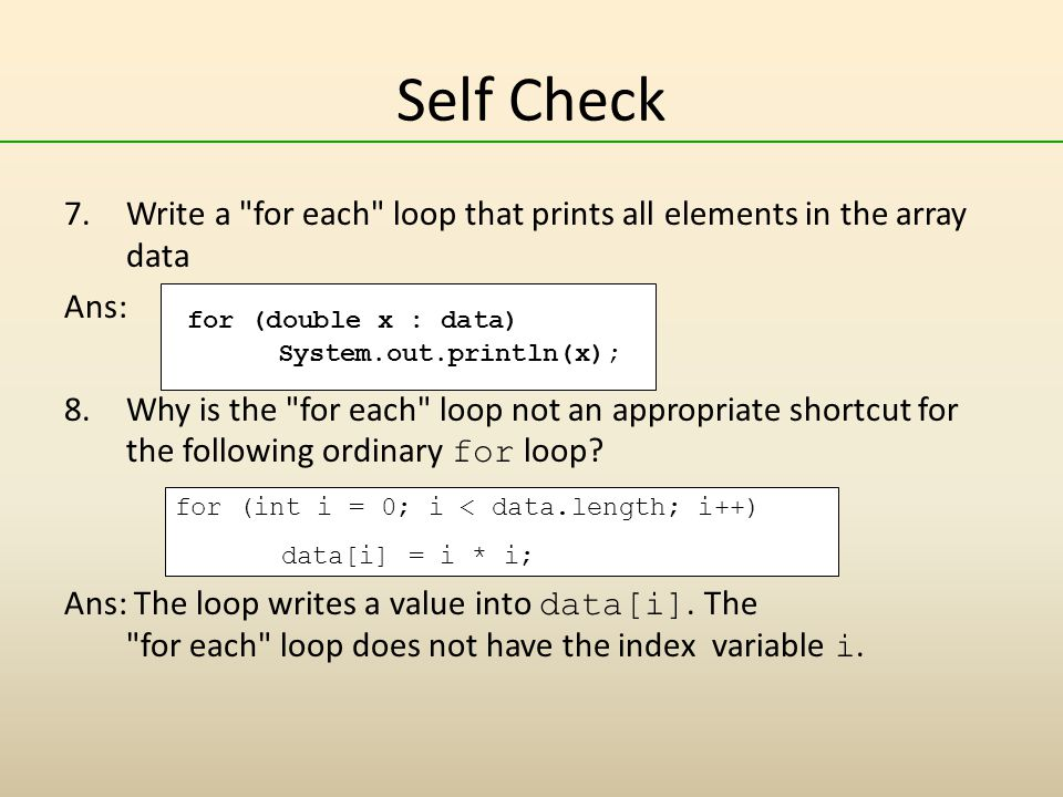 Self Check Write a for each loop that prints all elements in the array data. Ans: