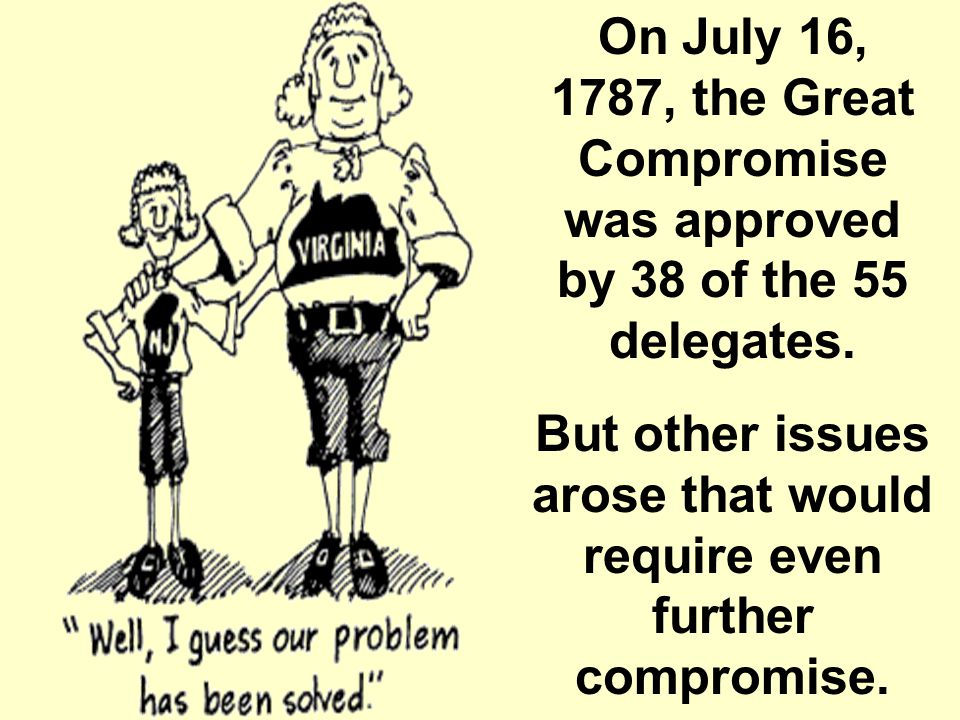 But other issues arose that would require even further compromise.