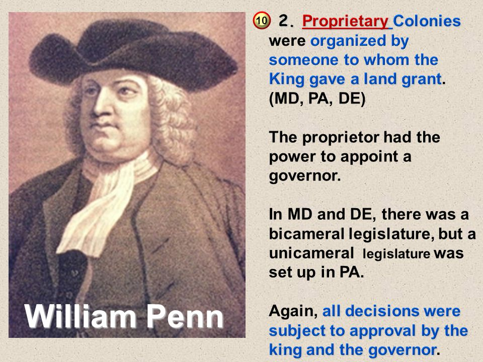 2. Proprietary Colonies were organized by someone to whom the King gave a land grant. (MD, PA, DE)