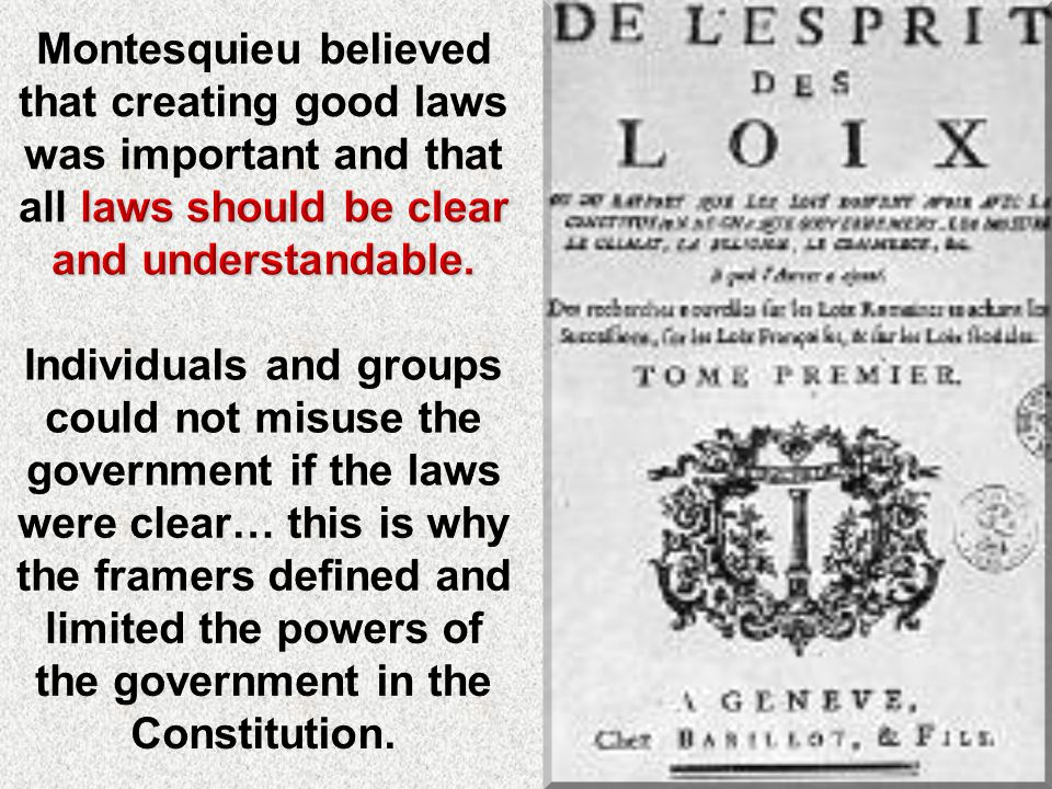 Montesquieu believed that creating good laws was important and that all laws should be clear and understandable.