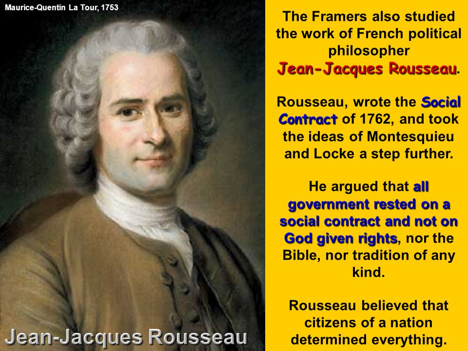 Rousseau believed that citizens of a nation determined everything.