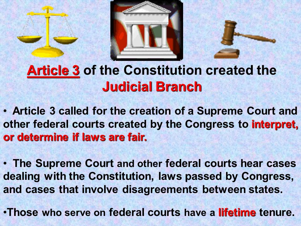 Article 3 of the Constitution created the Judicial Branch