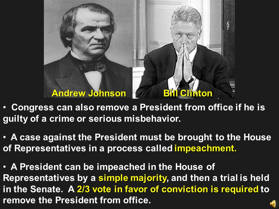 Andrew Johnson Bill Clinton. Congress can also remove a President from office if he is guilty of a crime or serious misbehavior.