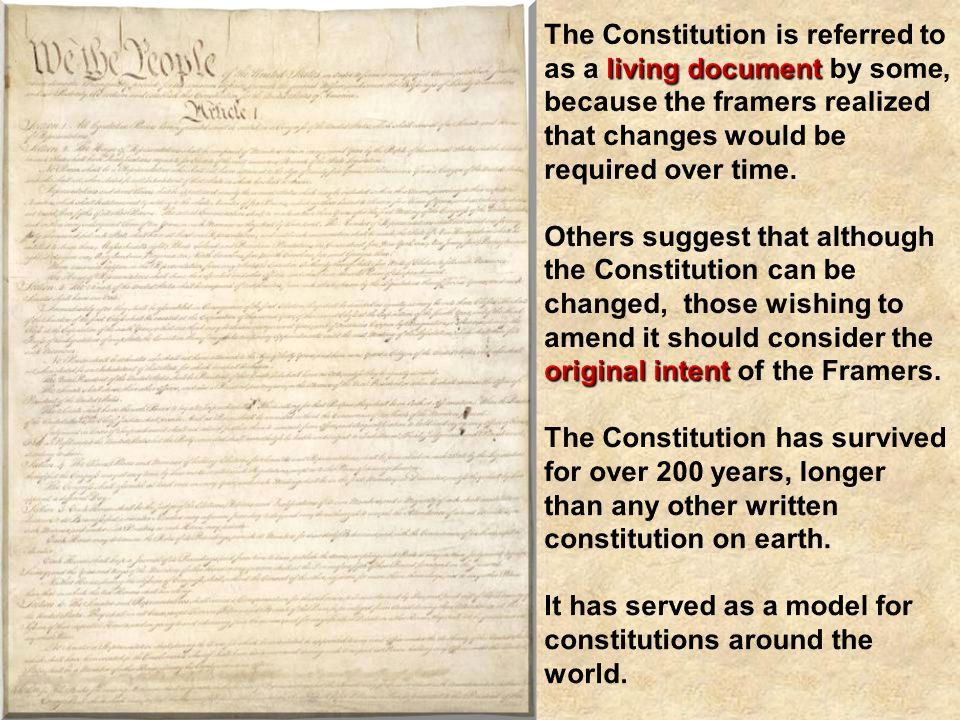 The Constitution is referred to as a living document by some, because the framers realized that changes would be required over time.