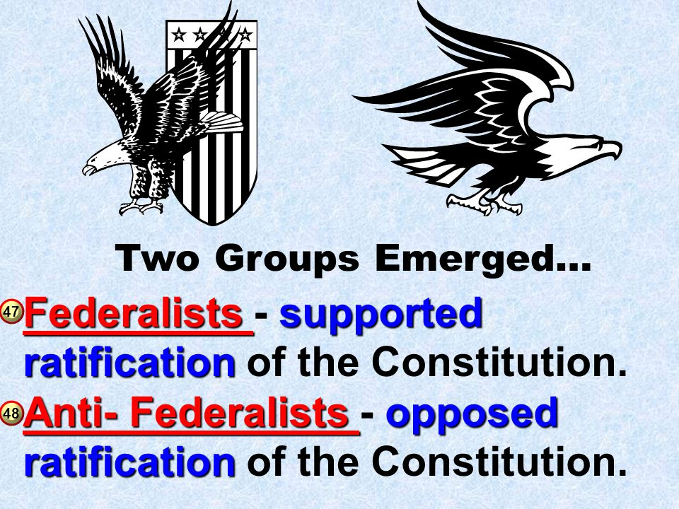 Federalists - supported ratification of the Constitution.