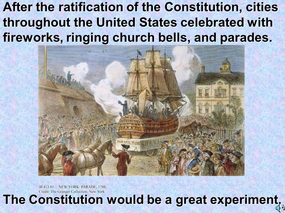 After the ratification of the Constitution, cities throughout the United States celebrated with fireworks, ringing church bells, and parades.