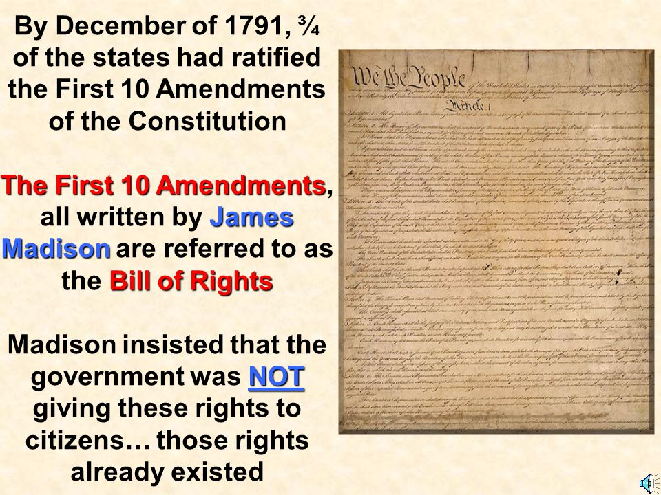By December of 1791, ¾ of the states had ratified the First 10 Amendments of the Constitution