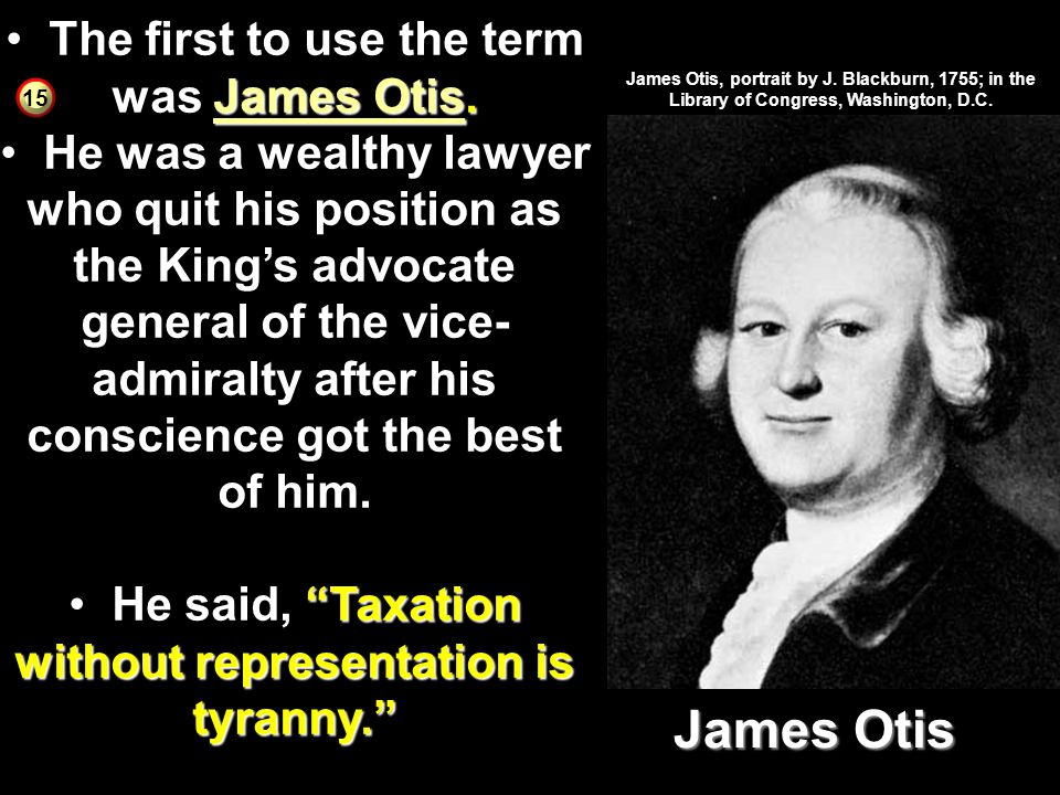 James Otis The first to use the term was James Otis.