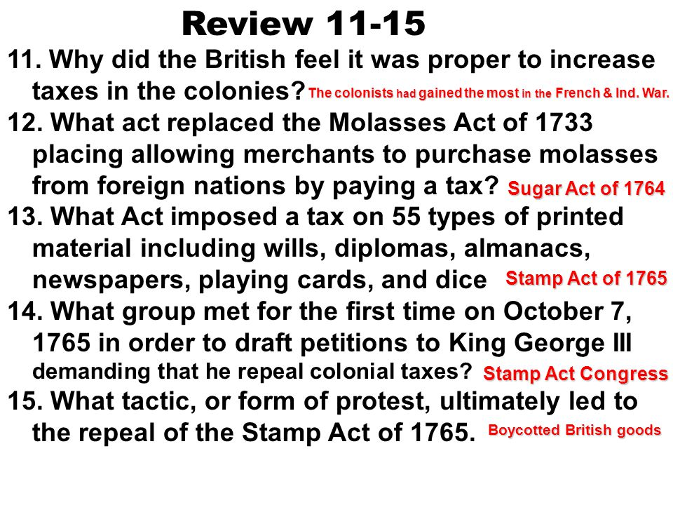 Review 11-15 11. Why did the British feel it was proper to increase taxes in the colonies