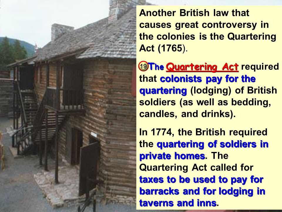 Another British law that causes great controversy in the colonies is the Quartering Act (1765).