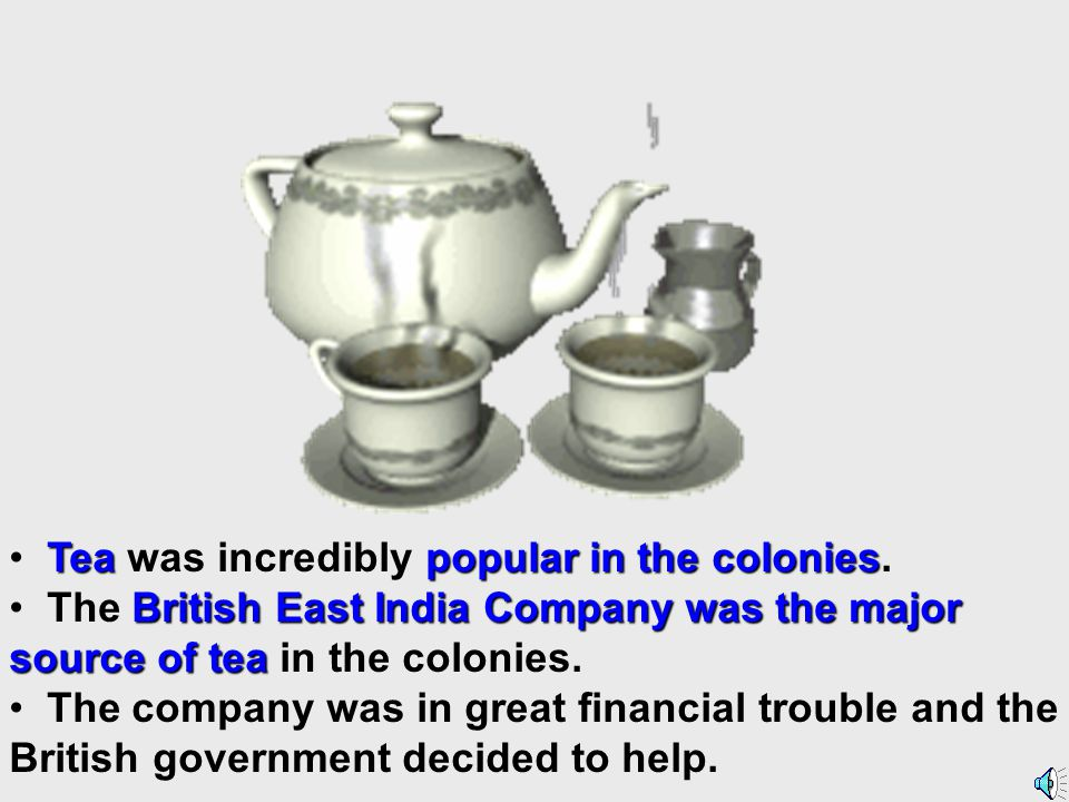 Tea was incredibly popular in the colonies.