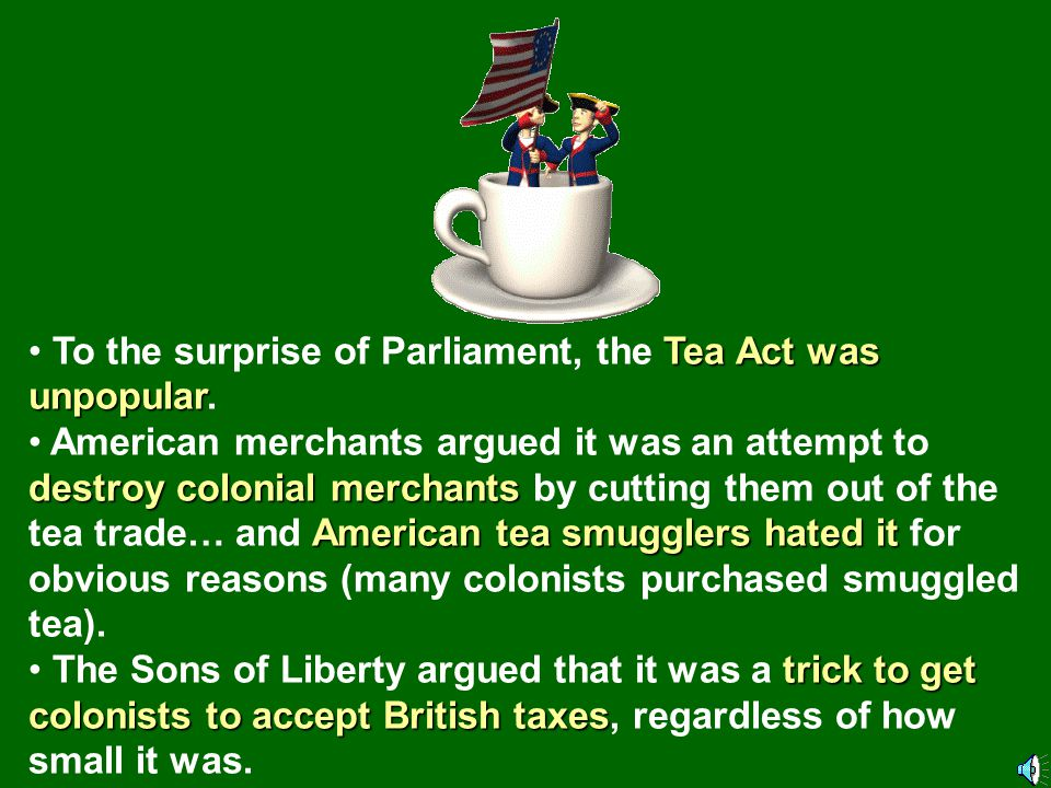 To the surprise of Parliament, the Tea Act was unpopular.