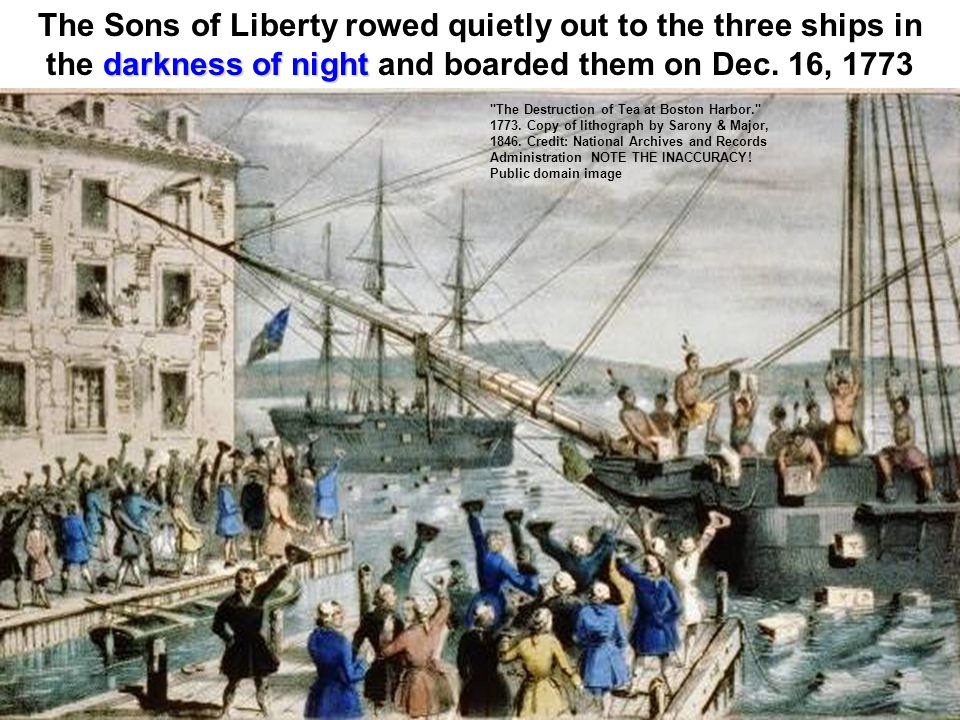 The Sons of Liberty rowed quietly out to the three ships in the darkness of night and boarded them on Dec. 16, 1773