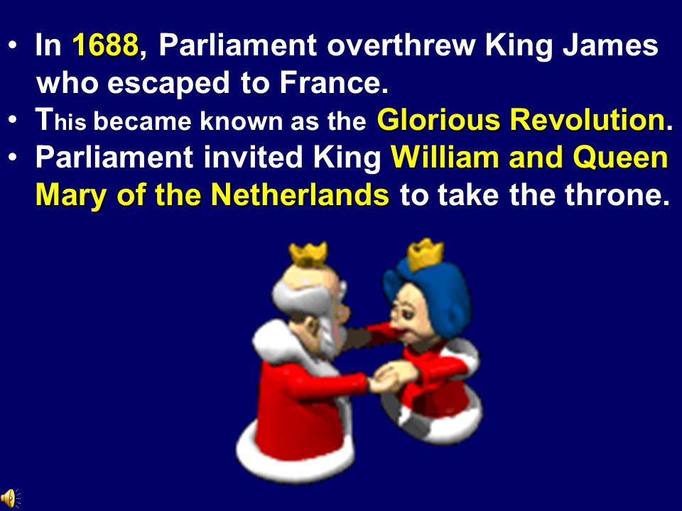 In 1688, Parliament overthrew King James