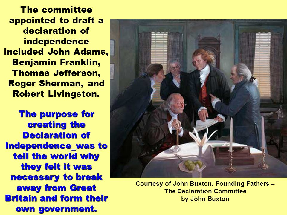 The committee appointed to draft a declaration of independence included John Adams, Benjamin Franklin, Thomas Jefferson, Roger Sherman, and Robert Livingston.