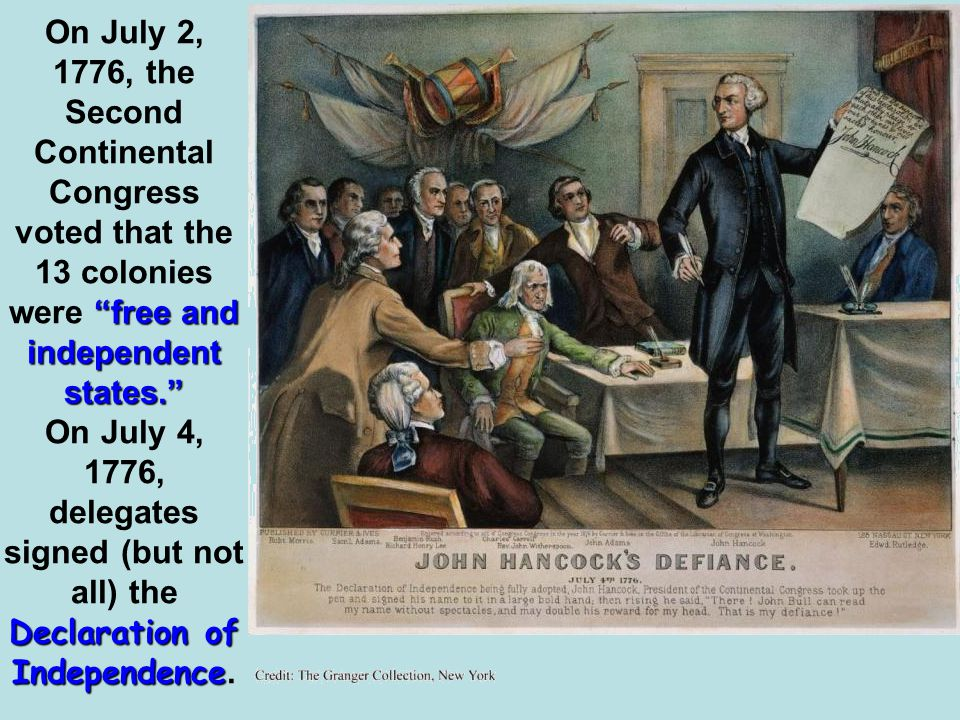 On July 2, 1776, the Second Continental Congress voted that the 13 colonies were free and independent states.