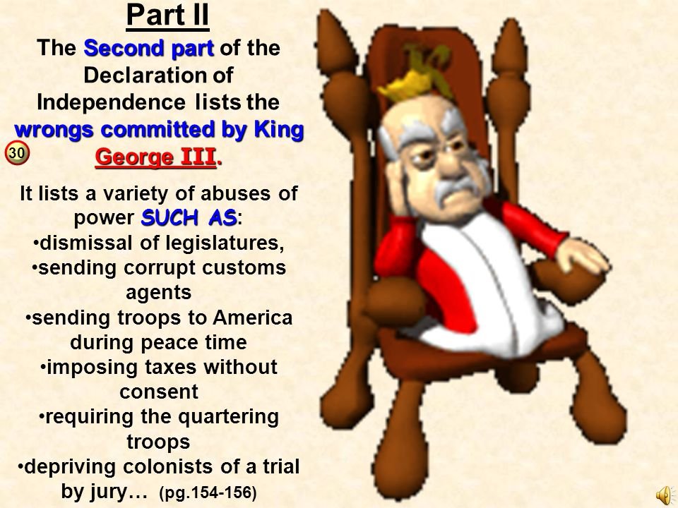 Part II The Second part of the Declaration of Independence lists the wrongs committed by King George III.
