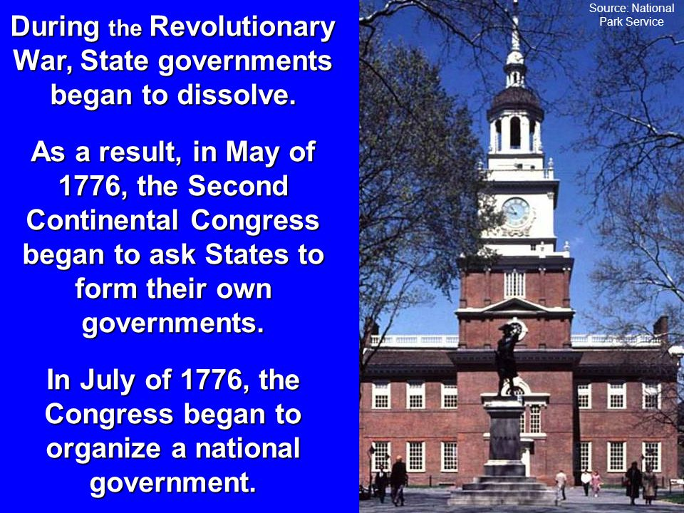 During the Revolutionary War, State governments began to dissolve.