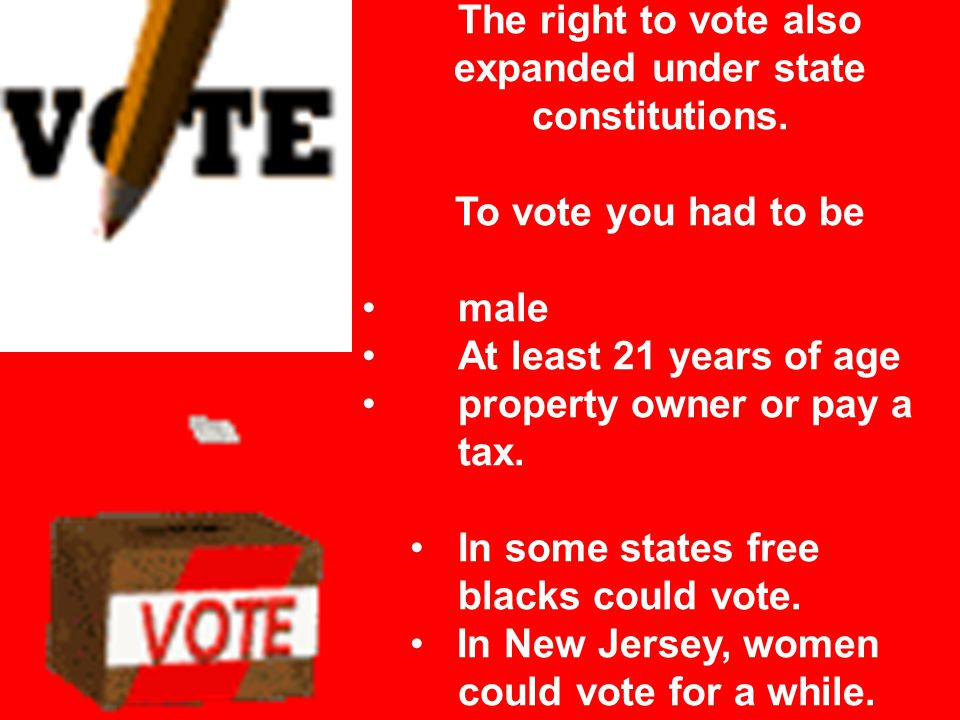 The right to vote also expanded under state constitutions.