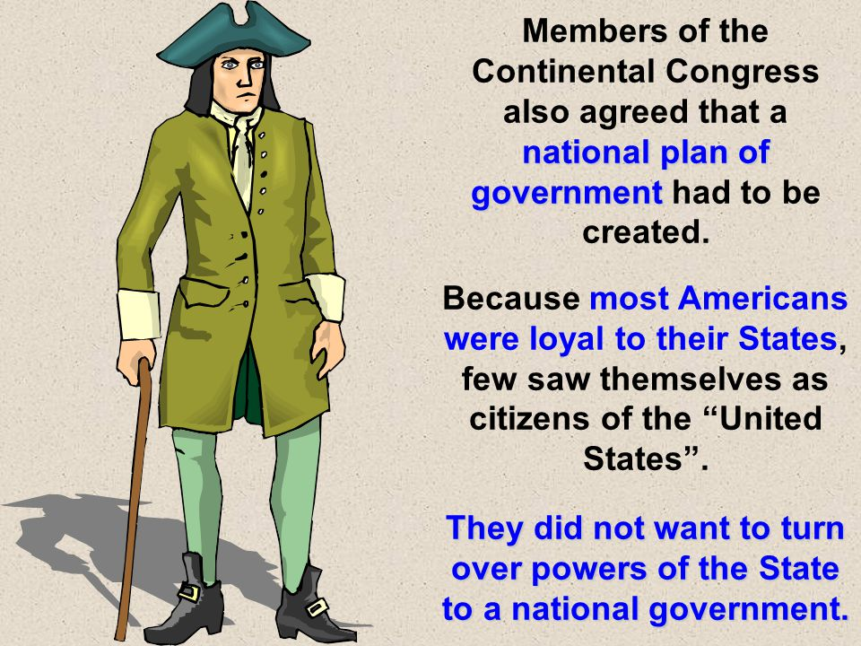 Members of the Continental Congress also agreed that a national plan of government had to be created.