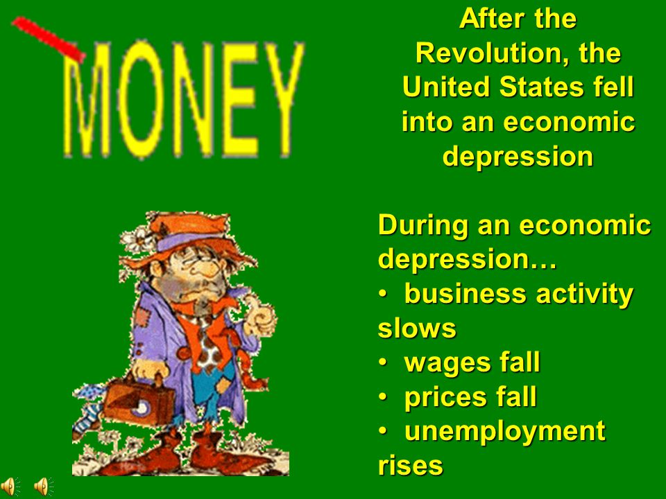 After the Revolution, the United States fell into an economic depression